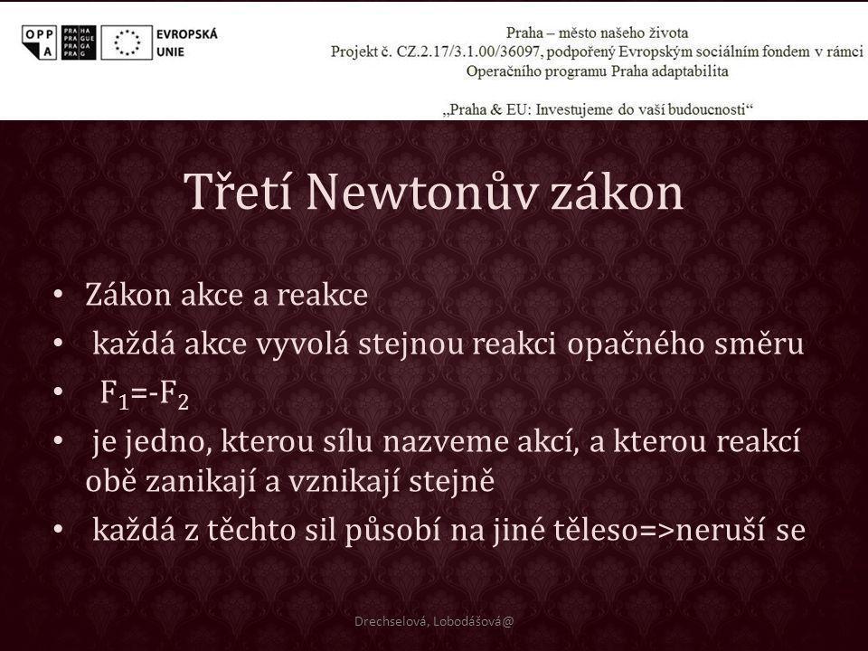 Třetí Newtonův zákon Zákon akce a reakce každá akce vyvolá stejnou reakci opačného směru F 1 =-F 2 je jedno, kterou sílu nazveme akcí, a kterou reakcí