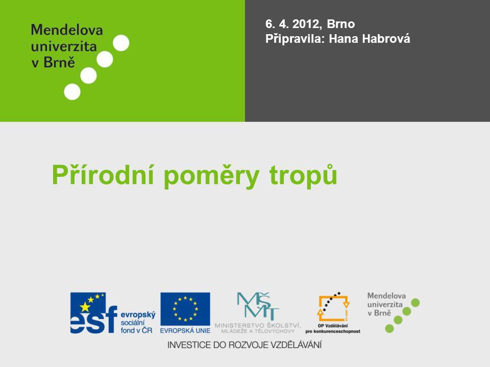 Přírodní poměry tropů 6. 4. 2012, Brno Připravila: Hana Habrová