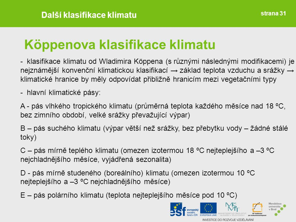 strana 31 Další klasifikace klimatu Köppenova klasifikace klimatu - klasifikace klimatu od Wladimira Köppena (s různými následnými modifikacemi) je ne