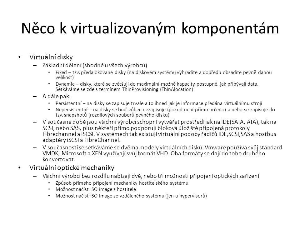 Něco k virtualizovaným komponentám Virtuální disky – Základní dělení (shodné u všech výrobců) Fixed – tzv.