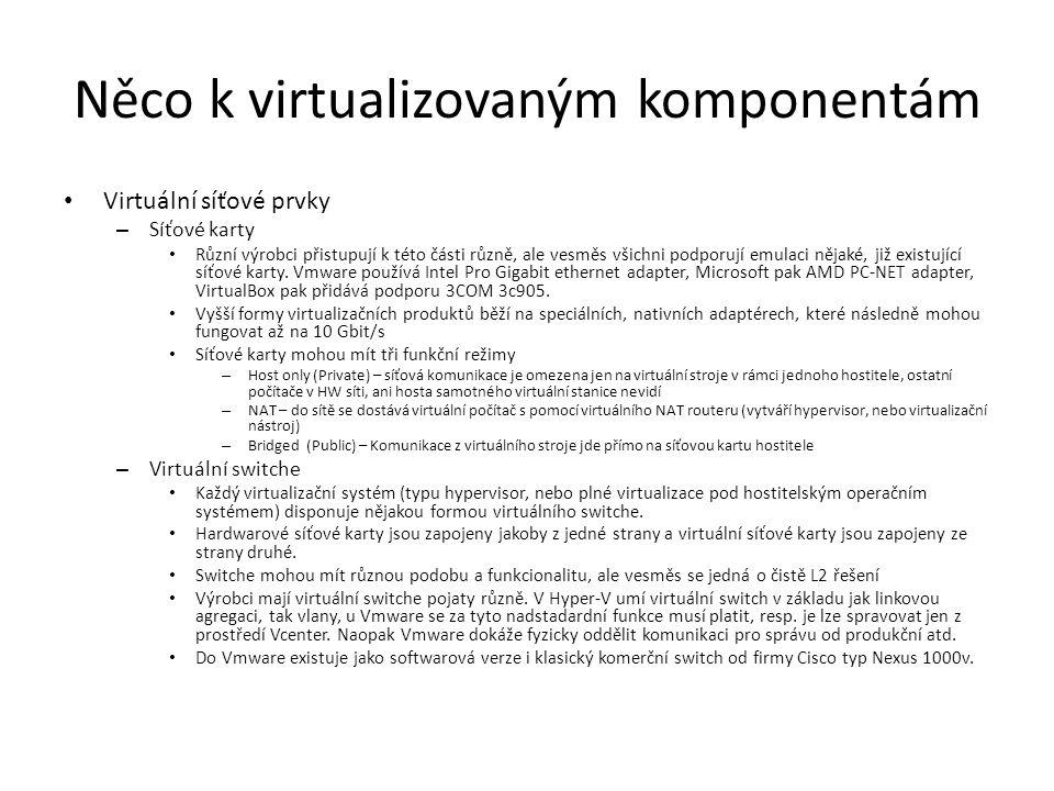Něco k virtualizovaným komponentám Virtuální síťové prvky – Síťové karty Různí výrobci přistupují k této části různě, ale vesměs všichni podporují emulaci nějaké, již existující síťové karty.