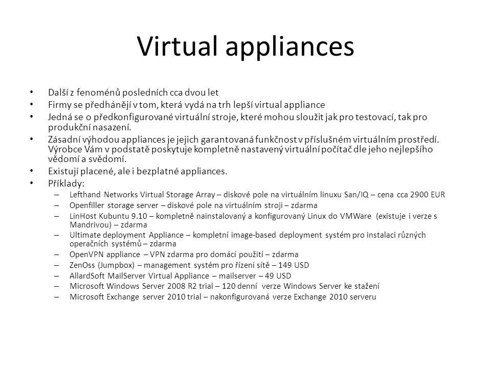 Virtual appliances Další z fenoménů posledních cca dvou let Firmy se předhánějí v tom, která vydá na trh lepší virtual appliance Jedná se o předkonfigurované virtuální stroje, které mohou sloužit jak pro testovací, tak pro produkční nasazení.