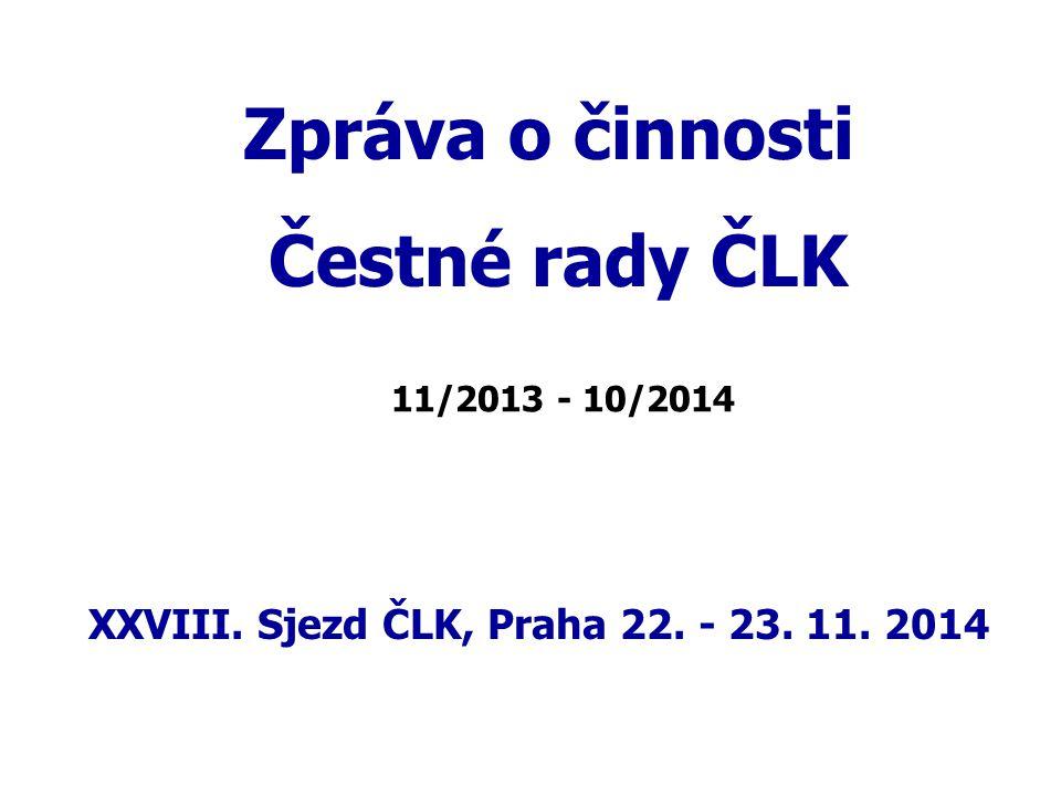 Zpráva o činnosti Čestné rady ČLK XXVIII. Sjezd ČLK, Praha 22. - 23. 11. 2014 11/2013 - 10/2014