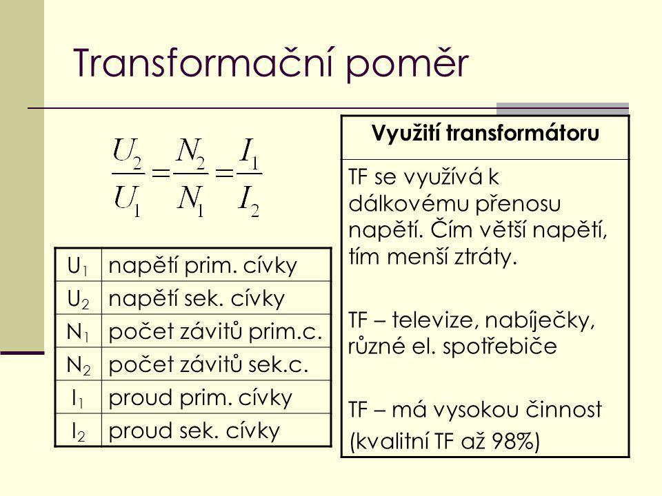 Transformační poměr U1U1 napětí prim. cívky U2U2 napětí sek. cívky N1N1 počet závitů prim.c. N2N2 počet závitů sek.c. I1I1 proud prim. cívky I2I2 prou