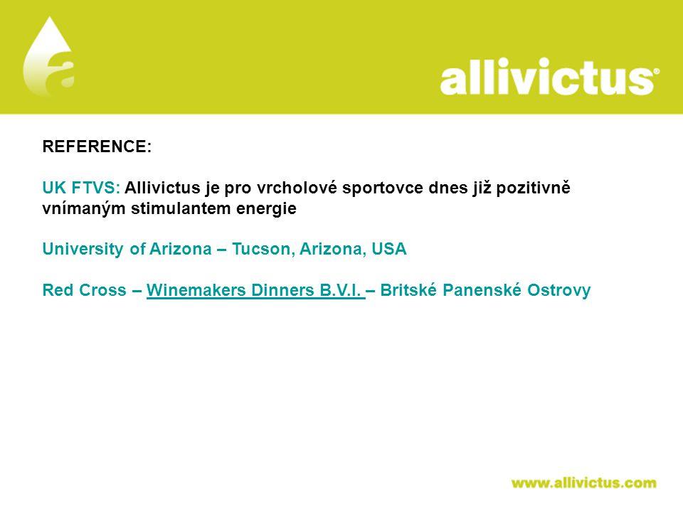 ALLIVICTUS léčivo pro vyvolené REFERENCE: UK FTVS: Allivictus je pro vrcholové sportovce dnes již pozitivně vnímaným stimulantem energie University of Arizona – Tucson, Arizona, USA Red Cross – Winemakers Dinners B.V.I.