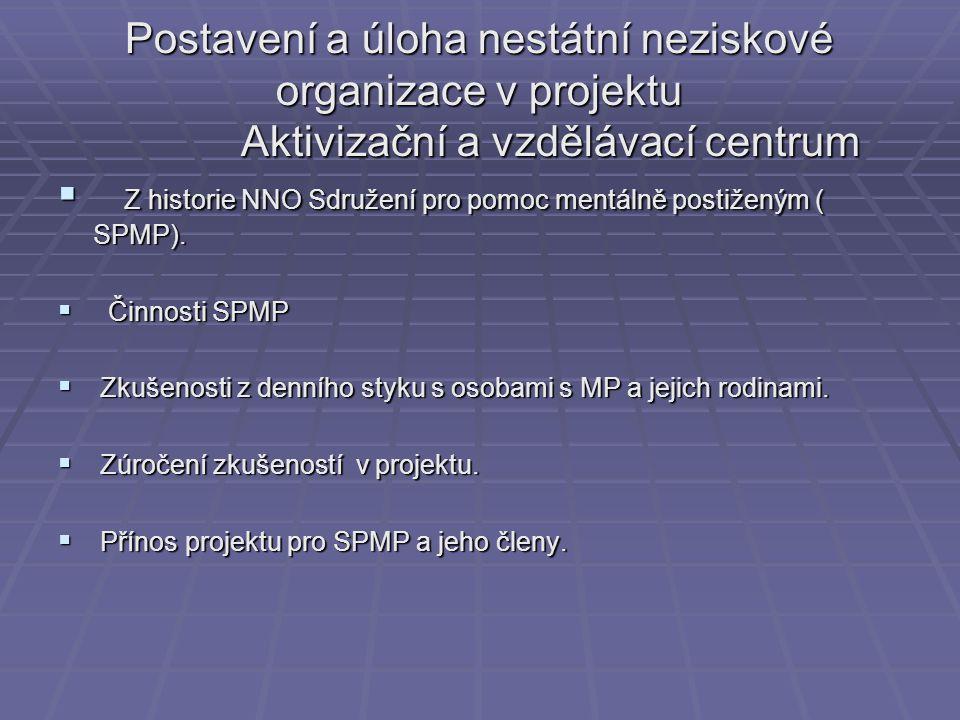 Postavení a úloha nestátní neziskové organizace v projektu Aktivizační a vzdělávací centrum  Z historie NNO Sdružení pro pomoc mentálně postiženým ( SPMP).