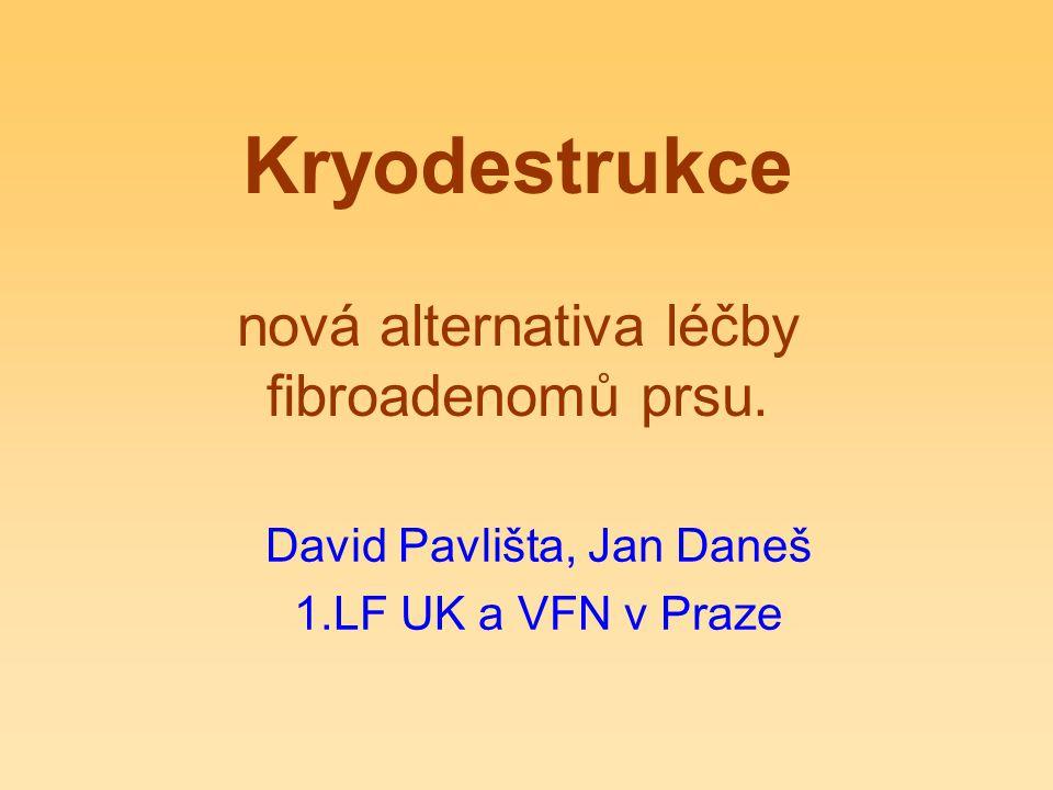 Kryodestrukce nová alternativa léčby fibroadenomů prsu. David Pavlišta, Jan Daneš 1.LF UK a VFN v Praze