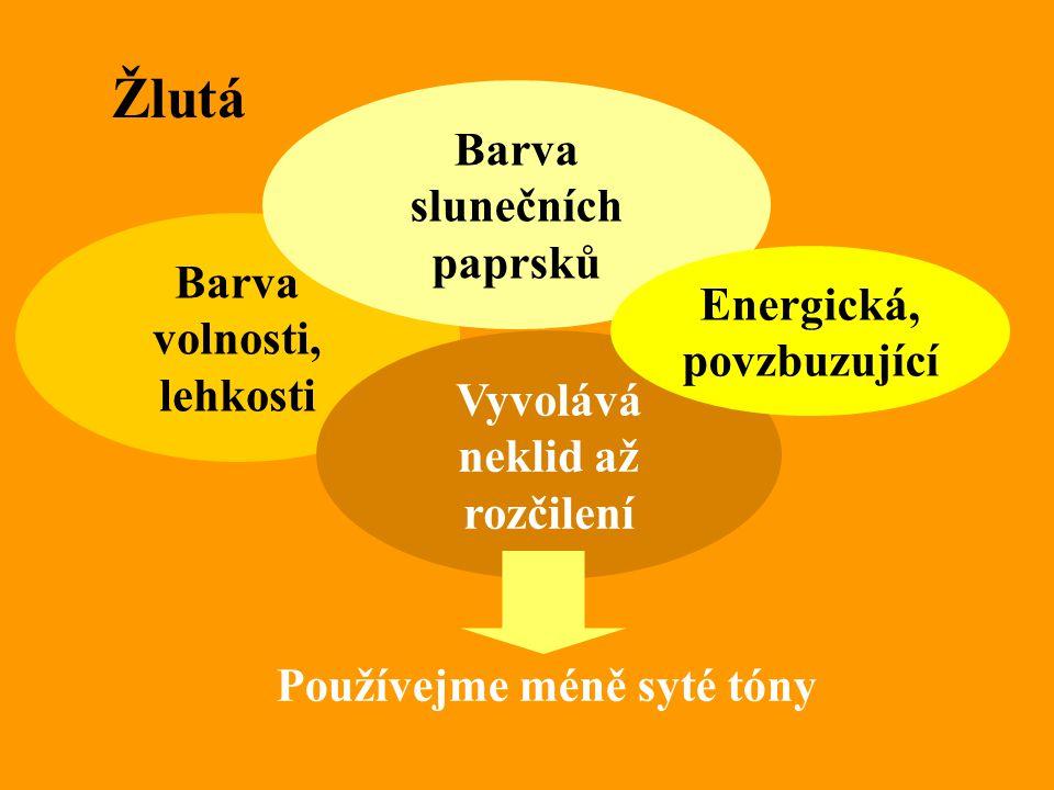 Žlutá Barva volnosti, lehkosti Vyvolává neklid až rozčilení Používejme méně syté tóny Barva slunečních paprsků Energická, povzbuzující