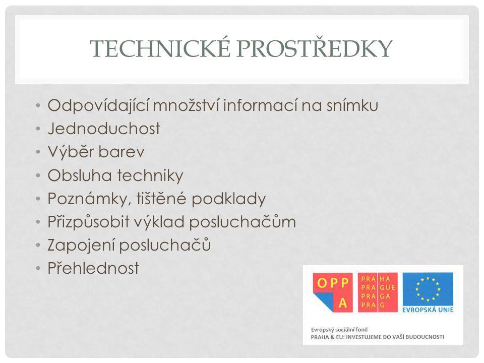 TECHNICKÉ PROSTŘEDKY Odpovídající množství informací na snímku Jednoduchost Výběr barev Obsluha techniky Poznámky, tištěné podklady Přizpůsobit výklad posluchačům Zapojení posluchačů Přehlednost