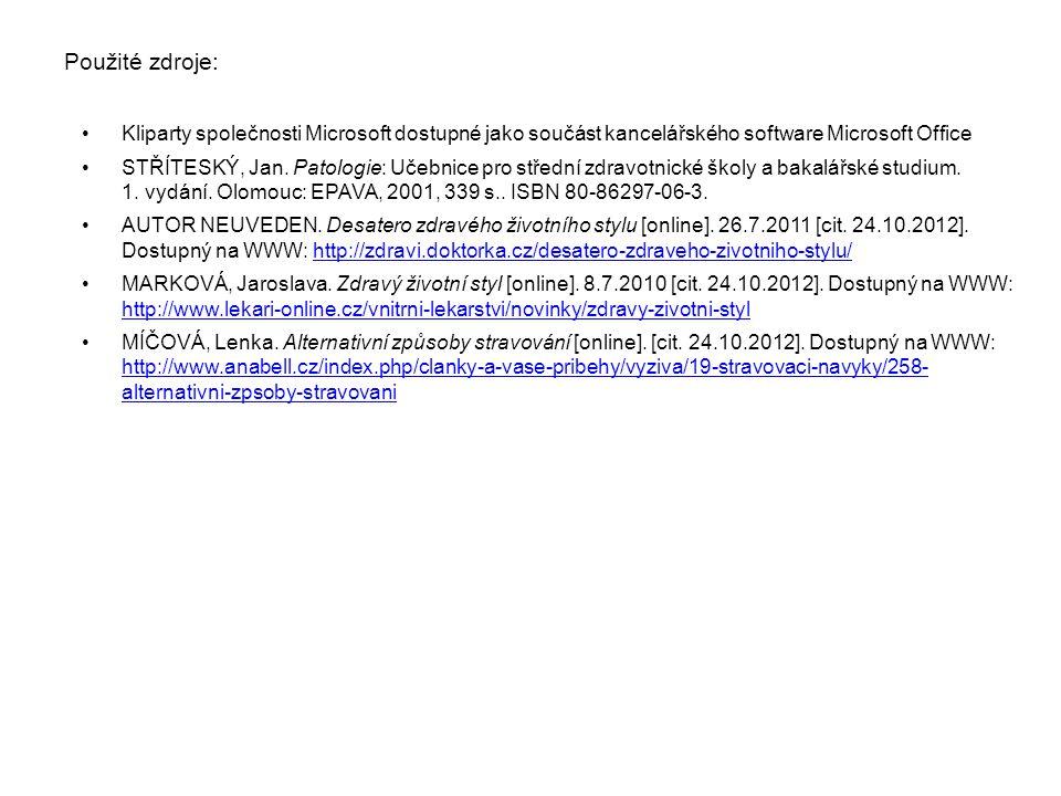 Použité zdroje: Kliparty společnosti Microsoft dostupné jako součást kancelářského software Microsoft Office STŘÍTESKÝ, Jan. Patologie: Učebnice pro s