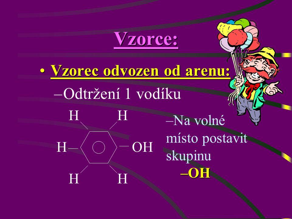 Vzorec odvozen od arenu:Vzorec odvozen od arenu: –Odtržení 1 vodíku Vzorce: HH H HH H H HOH –OH –Na volné místo postavit skupinu –OH