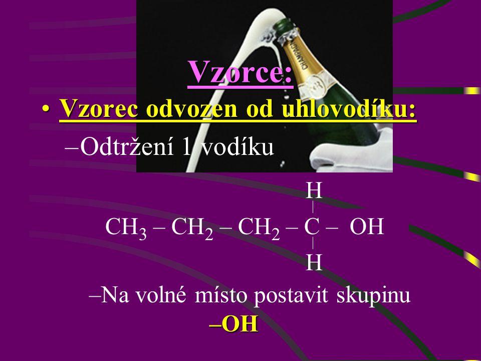 Vzorce: Vzorec odvozen od uhlovodíku:Vzorec odvozen od uhlovodíku: –Odtržení 1 vodíku CH 3 – CH 2 – CH 2 – C – H H HOH –OH –Na volné místo postavit skupinu –OH