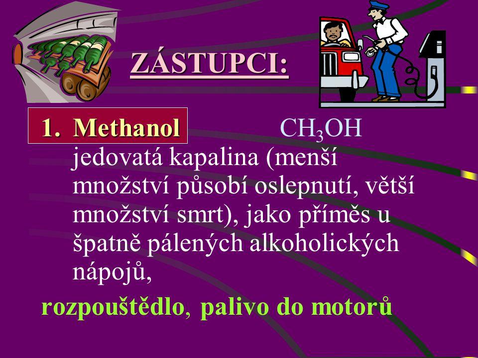 ZÁSTUPCI: 1.Methanol 1.Methanol CH 3 OH jedovatá kapalina (menší množství působí oslepnutí, větší množství smrt), jako příměs u špatně pálených alkoholických nápojů, rozpouštědlo, palivo do motorů