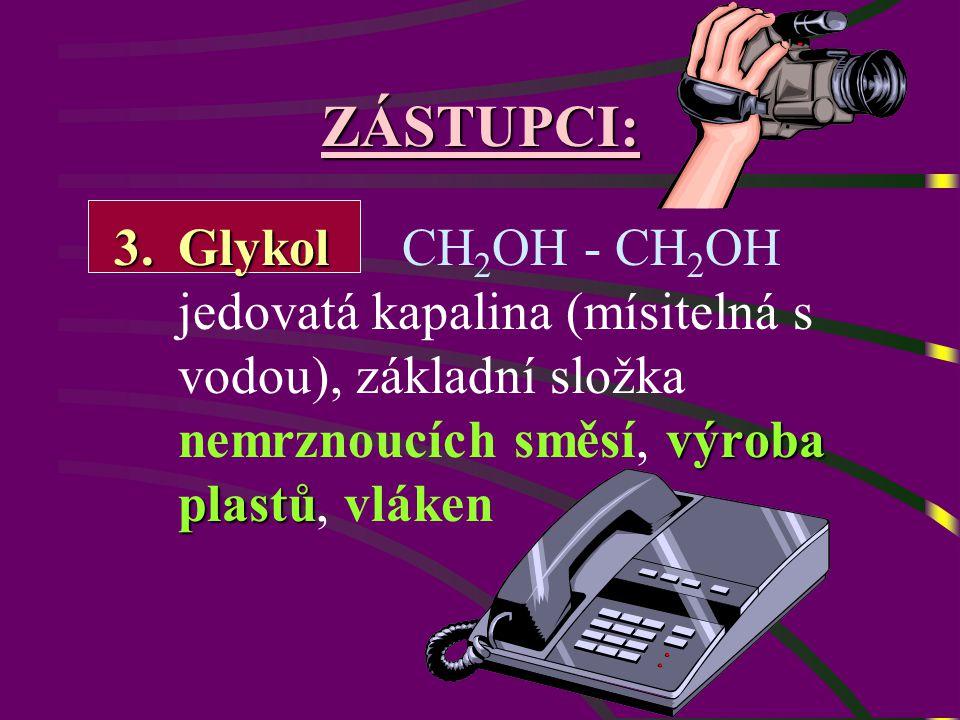 ZÁSTUPCI: 3.Glykol výroba plastů 3.Glykol CH 2 OH - CH 2 OH jedovatá kapalina (mísitelná s vodou), základní složka nemrznoucích směsí, výroba plastů, vláken