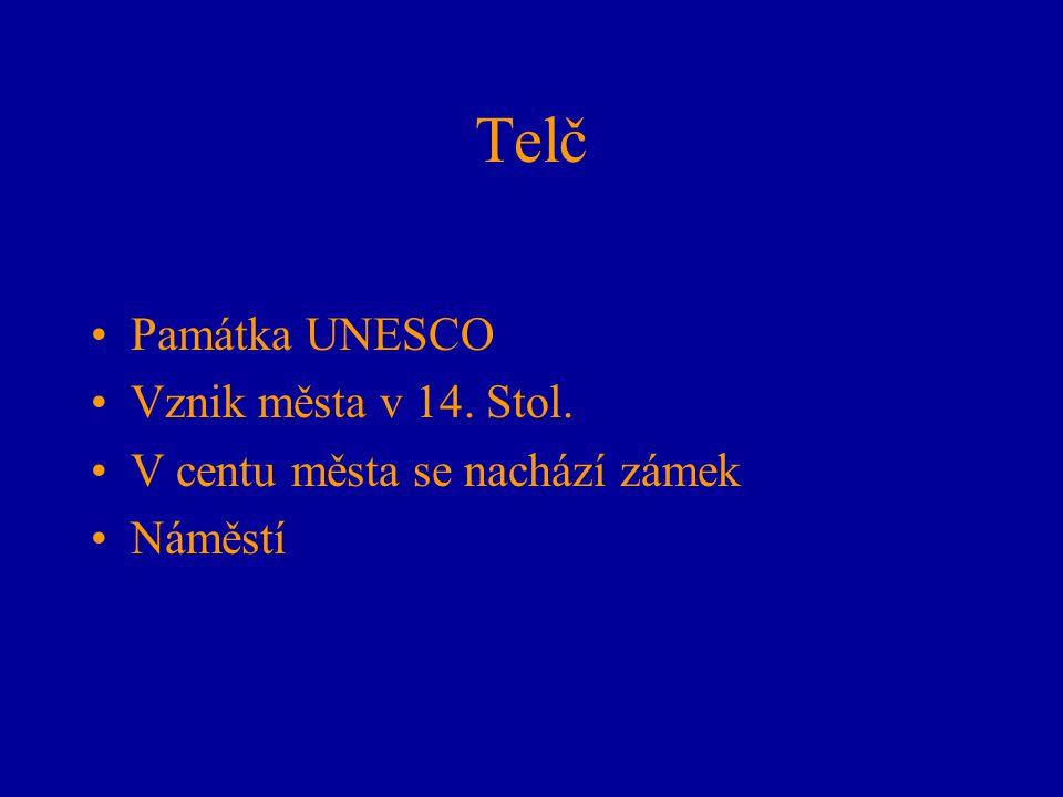 Telč Památka UNESCO Vznik města v 14. Stol. V centu města se nachází zámek Náměstí