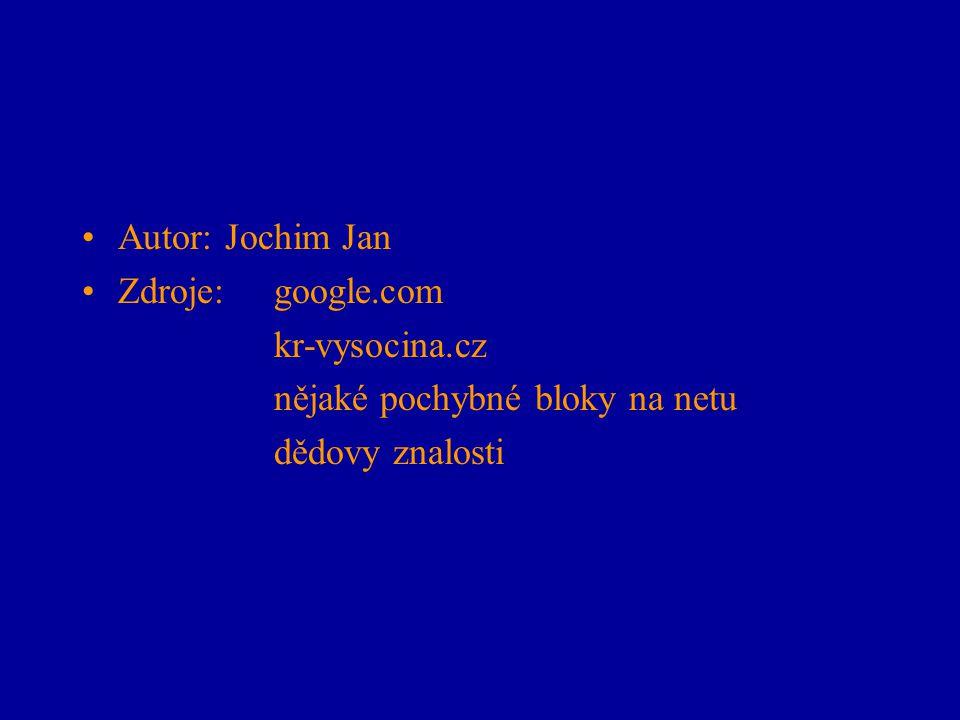 Autor: Jochim Jan Zdroje:google.com kr-vysocina.cz nějaké pochybné bloky na netu dědovy znalosti