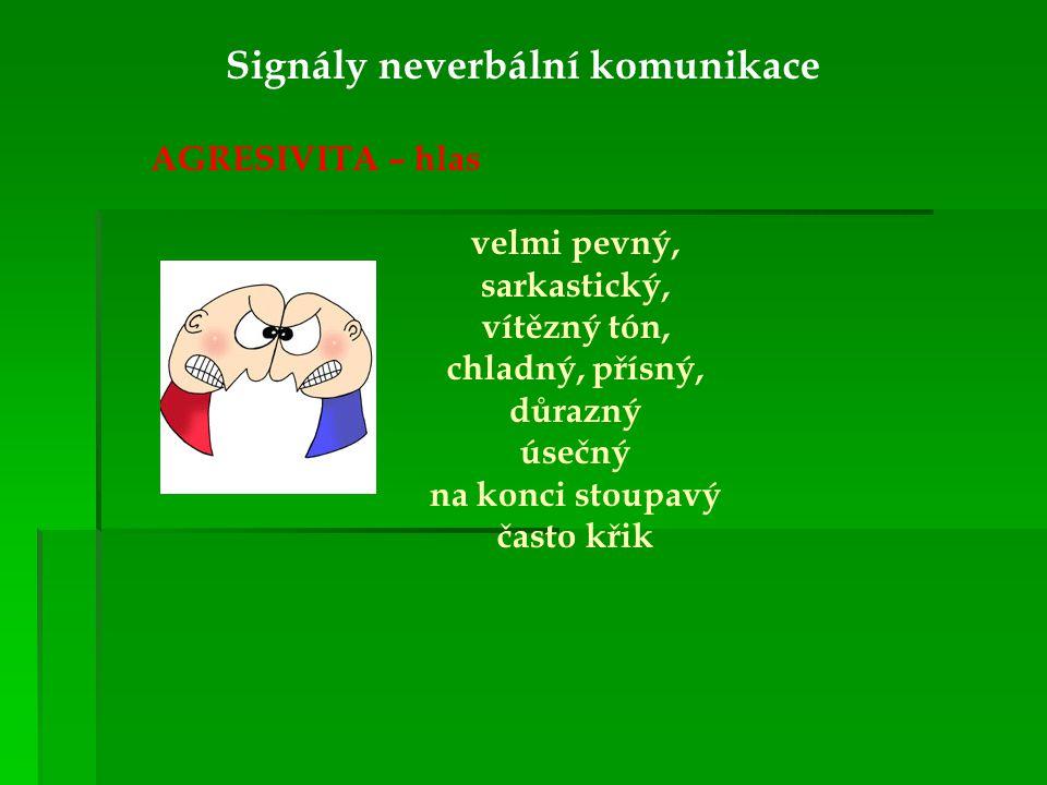 Signály neverbální komunikace AGRESIVITA – hlas velmi pevný, sarkastický, vítězný tón, chladný, přísný, důrazný úsečný na konci stoupavý často křik