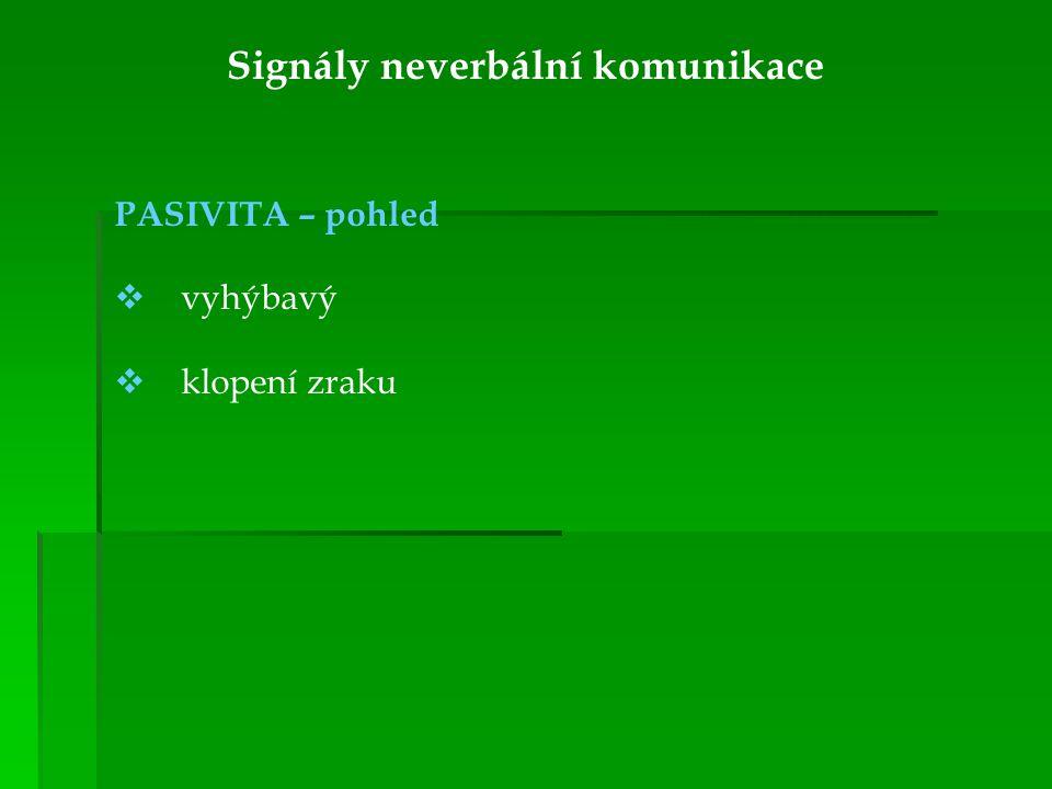 Signály neverbální komunikace PASIVITA – pohled  vyhýbavý  klopení zraku