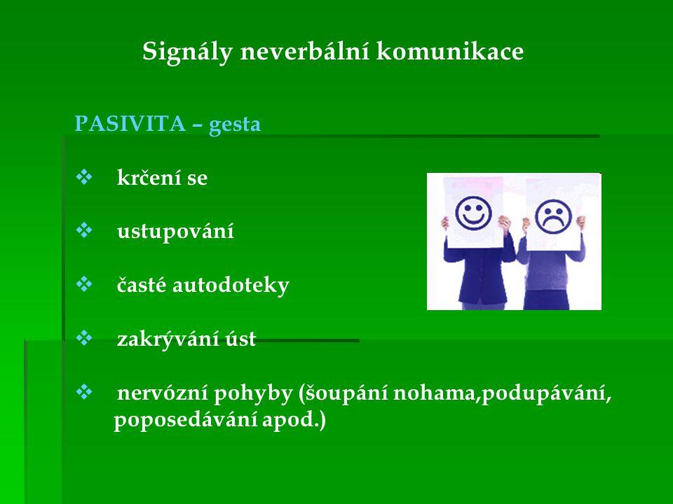 Signály neverbální komunikace PASIVITA – gesta  krčení se  ustupování  časté autodoteky  zakrývání úst  nervózní pohyby (šoupání nohama,podupáván