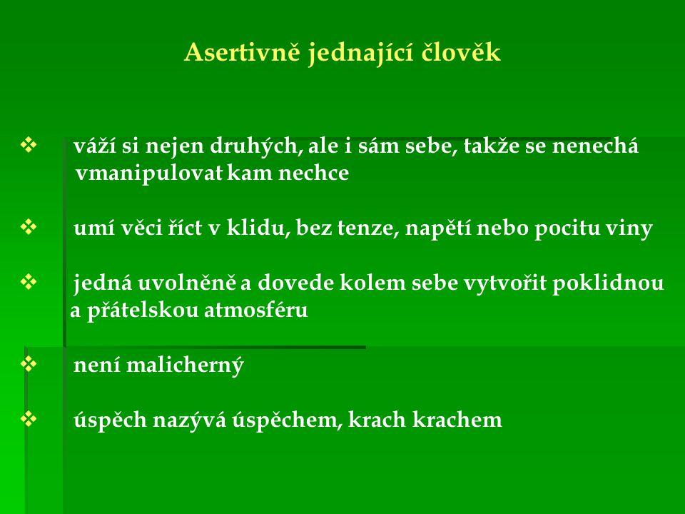 Asertivně jednající člověk  váží si nejen druhých, ale i sám sebe, takže se nenechá vmanipulovat kam nechce  umí věci říct v klidu, bez tenze, napět