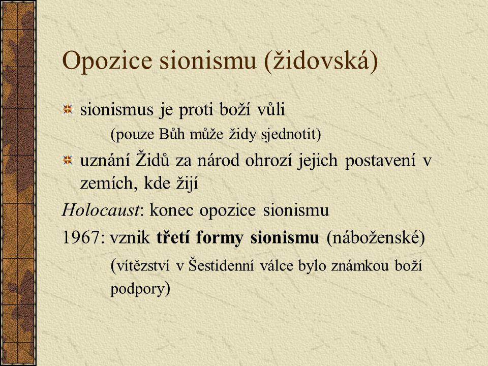 Opozice sionismu (židovská) sionismus je proti boží vůli (pouze Bůh může židy sjednotit) uznání Židů za národ ohrozí jejich postavení v zemích, kde ži