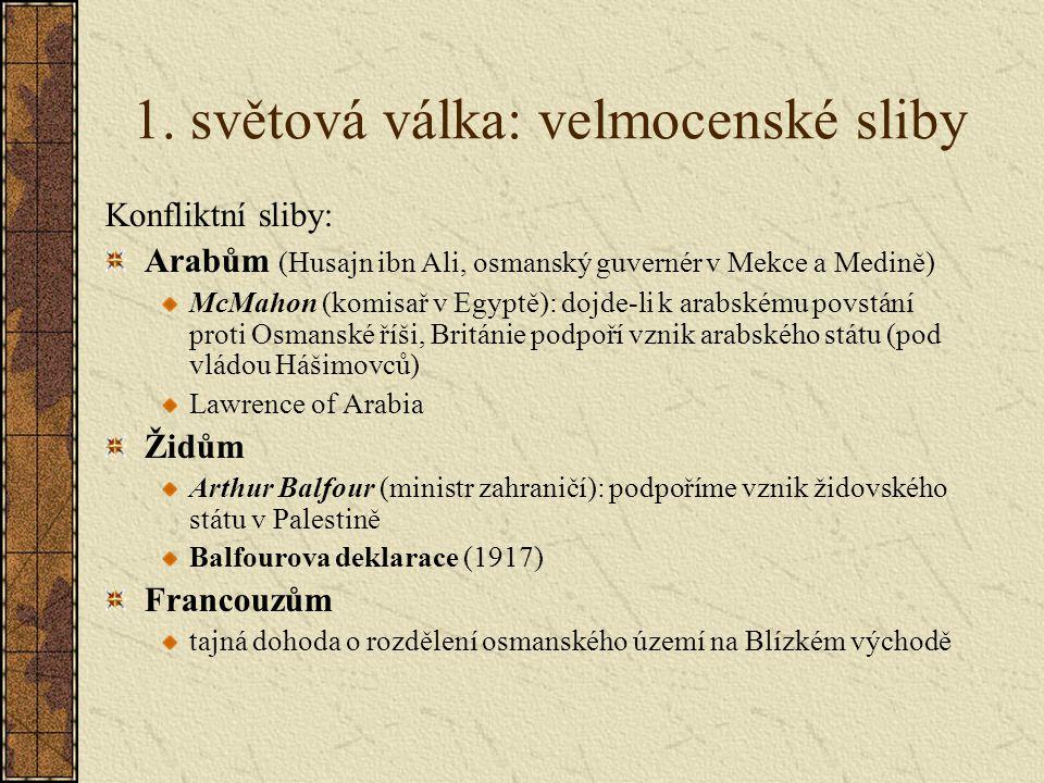 1. světová válka: velmocenské sliby Konfliktní sliby: Arabům (Husajn ibn Ali, osmanský guvernér v Mekce a Medině) McMahon (komisař v Egyptě): dojde-li