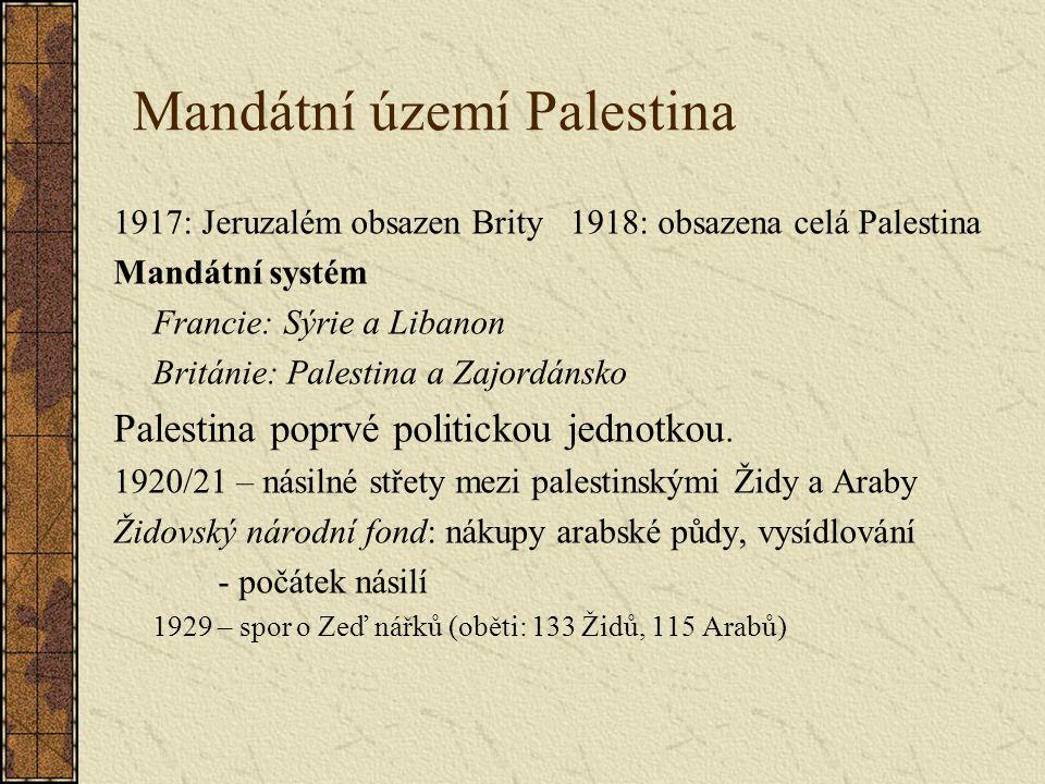 Mandátní území Palestina 1917: Jeruzalém obsazen Brity 1918: obsazena celá Palestina Mandátní systém Francie: Sýrie a Libanon Británie: Palestina a Za