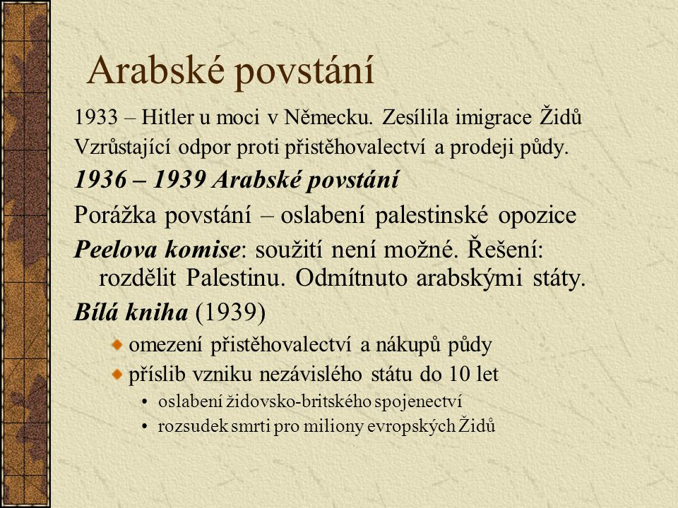 Arabské povstání 1933 – Hitler u moci v Německu. Zesílila imigrace Židů Vzrůstající odpor proti přistěhovalectví a prodeji půdy. 1936 – 1939 Arabské p