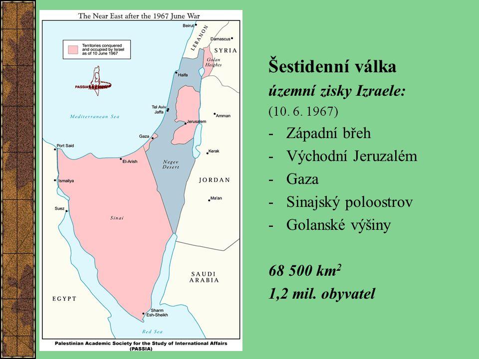 Šestidenní válka územní zisky Izraele: (10. 6. 1967) - Západní břeh - Východní Jeruzalém - Gaza - Sinajský poloostrov - Golanské výšiny 68 500 km 2 1,