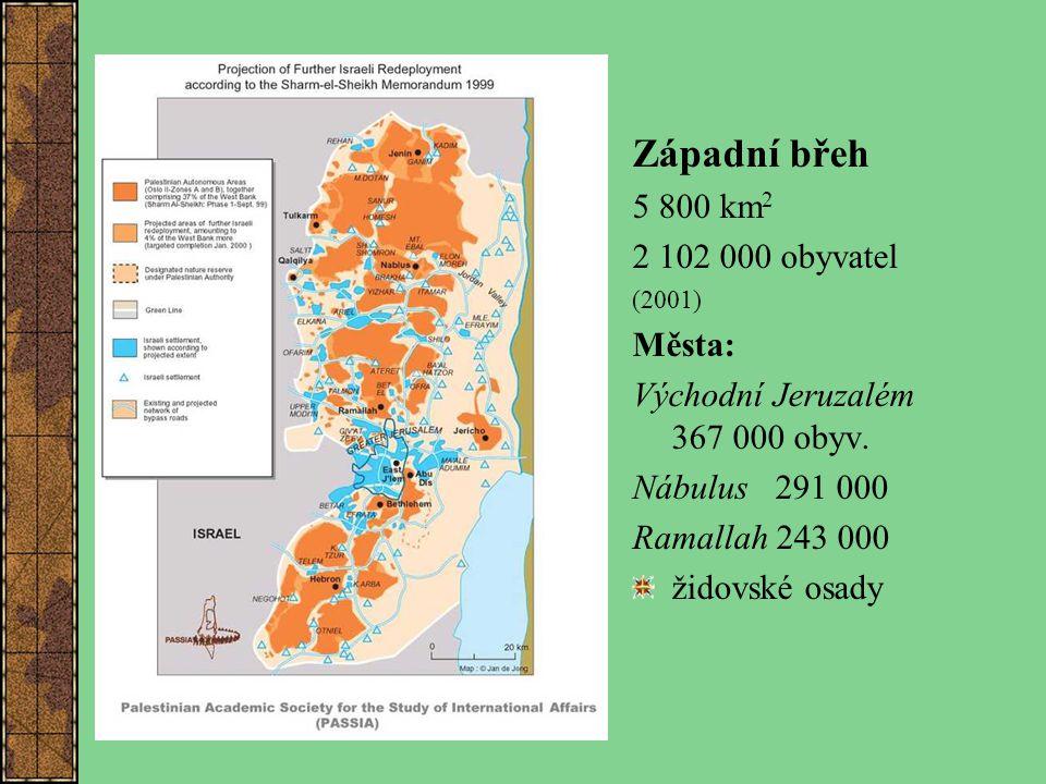 Západní břeh 5 800 km 2 2 102 000 obyvatel (2001) Města: Východní Jeruzalém 367 000 obyv. Nábulus 291 000 Ramallah 243 000 židovské osady