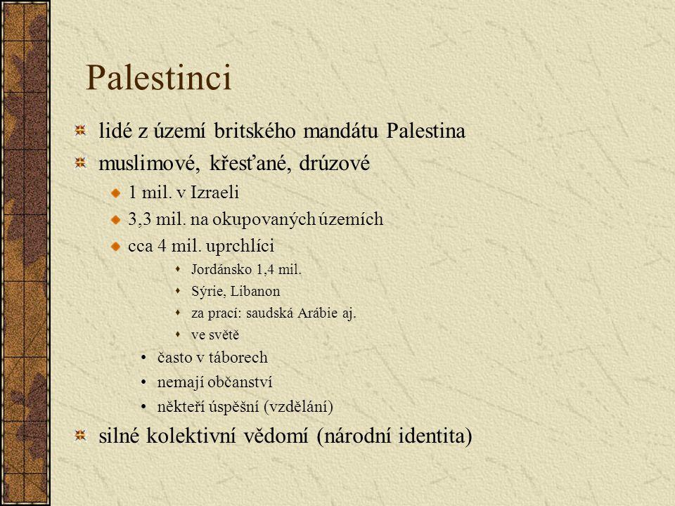 Palestinci lidé z území britského mandátu Palestina muslimové, křesťané, drúzové 1 mil. v Izraeli 3,3 mil. na okupovaných územích cca 4 mil. uprchlíci