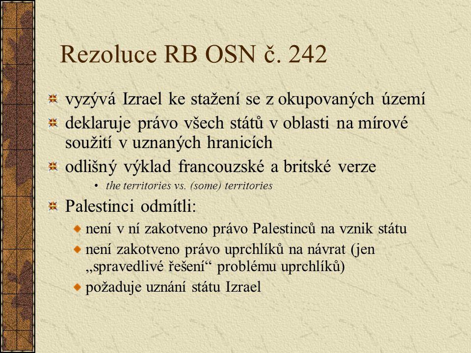 Rezoluce RB OSN č. 242 vyzývá Izrael ke stažení se z okupovaných území deklaruje právo všech států v oblasti na mírové soužití v uznaných hranicích od