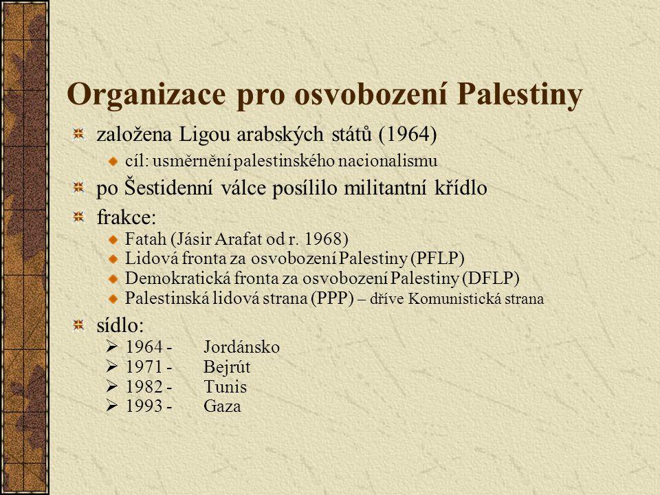 Organizace pro osvobození Palestiny založena Ligou arabských států (1964) cíl: usměrnění palestinského nacionalismu po Šestidenní válce posílilo milit