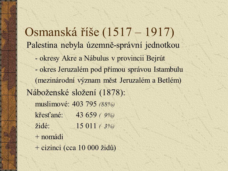 Osmanská říše (1517 – 1917) Palestina nebyla územně-správní jednotkou - okresy Akre a Nábulus v provincii Bejrút - okres Jeruzalém pod přímou správou