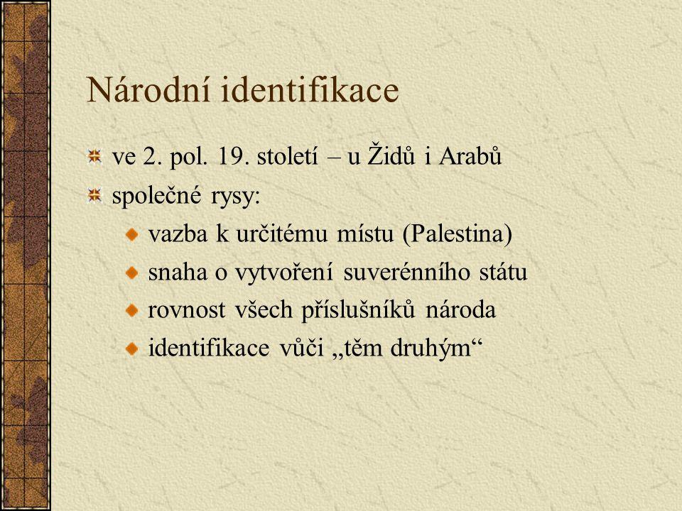 Národní identifikace ve 2. pol. 19. století – u Židů i Arabů společné rysy: vazba k určitému místu (Palestina) snaha o vytvoření suverénního státu rov