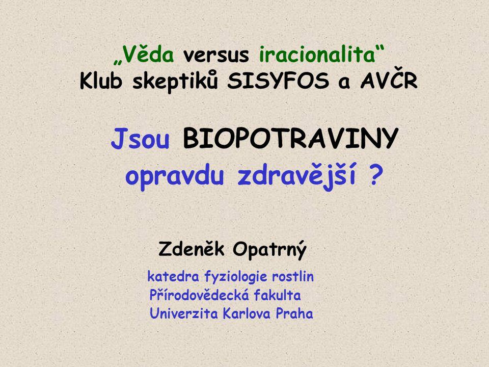 """""""Věda versus iracionalita Klub skeptiků SISYFOS a AVČR Jsou BIOPOTRAVINY opravdu zdravější ."""