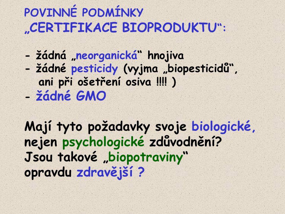 """POVINNÉ PODMÍNKY """"CERTIFIKACE BIOPRODUKTU """": - žádná """"neorganická"""" hnojiva - žádné pesticidy (vyjma """"biopesticidů"""", ani při ošetření osiva !!!! ) - žá"""
