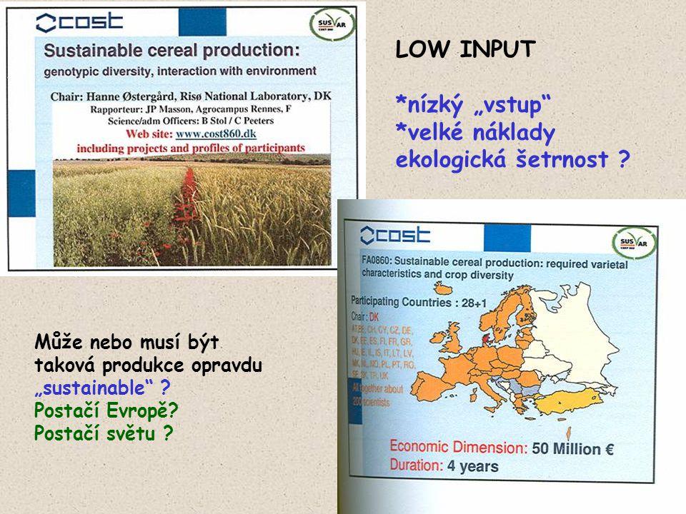 """LOW INPUT *nízký """"vstup"""" *velké náklady ekologická šetrnost ? Může nebo musí být taková produkce opravdu """"sustainable"""" ? Postačí Evropě? Postačí světu"""