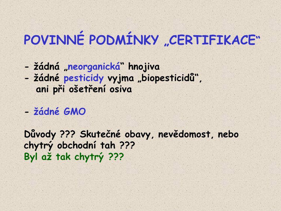 """POVINNÉ PODMÍNKY """"CERTIFIKACE - žádná """"neorganická hnojiva - žádné pesticidy vyjma """"biopesticidů , ani při ošetření osiva - žádné GMO Důvody ."""