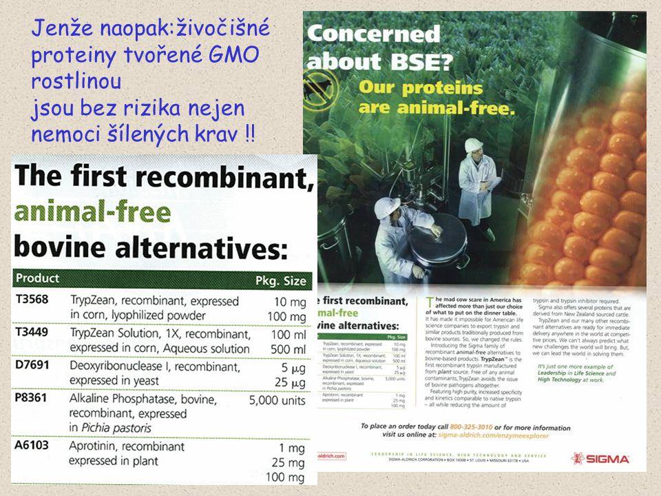 Jenže naopak:živočišné proteiny tvořené GMO rostlinou jsou bez rizika nejen nemoci šílených krav !!