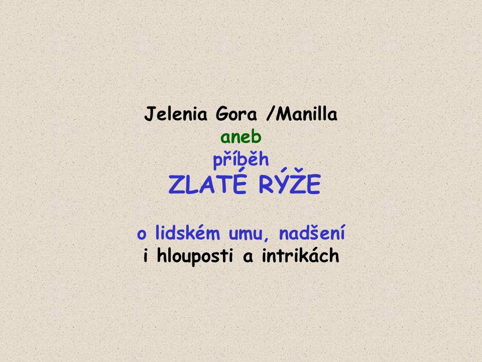 Jelenia Gora /Manilla aneb příběh ZLATÉ RÝŽE o lidském umu, nadšení i hlouposti a intrikách