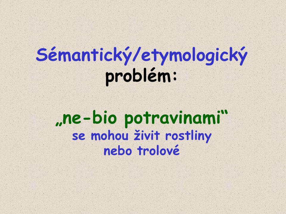 """Sémantický/etymologický problém: """"ne-bio potravinami se mohou živit rostliny nebo trolové"""