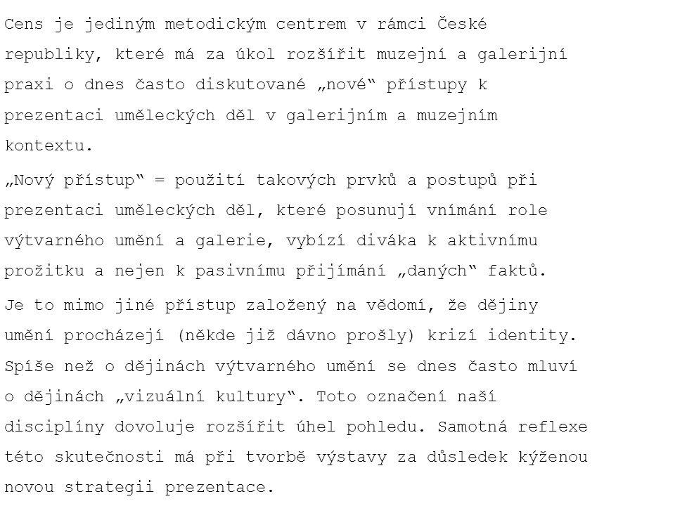 """Cens je jediným metodickým centrem v rámci České republiky, které má za úkol rozšířit muzejní a galerijní praxi o dnes často diskutované """"nové"""" přístu"""
