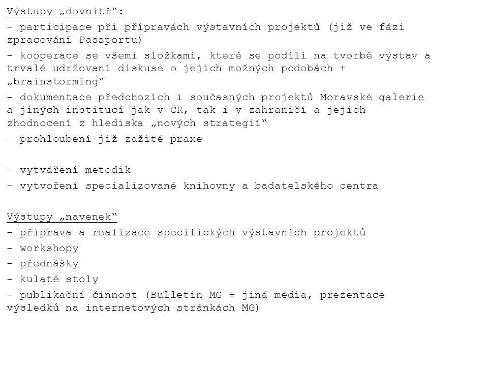 """Výstupy """"dovnitř"""": - participace při přípravách výstavních projektů (již ve fázi zpracování Passportu) - kooperace se všemi složkami, které se podílí"""