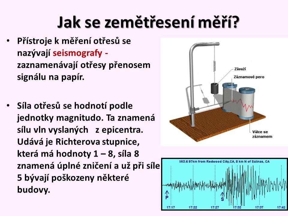Jak se zemětřesení měří? Přístroje k měření otřesů se nazývají seismografy - zaznamenávají otřesy přenosem signálu na papír. Síla otřesů se hodnotí po