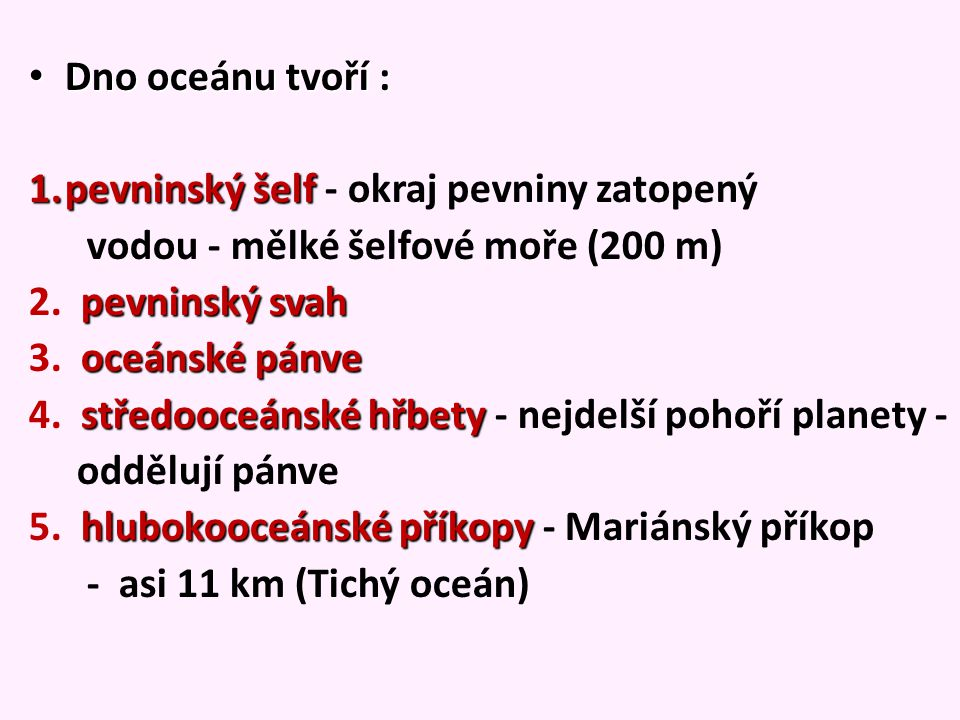 Dno oceánu tvoří : Dno oceánu tvoří : 1.pevninskýšelf 1.pevninský šelf - okraj pevniny zatopený vodou - mělké šelfové moře (200 m) pevninskýsvah 2. pe