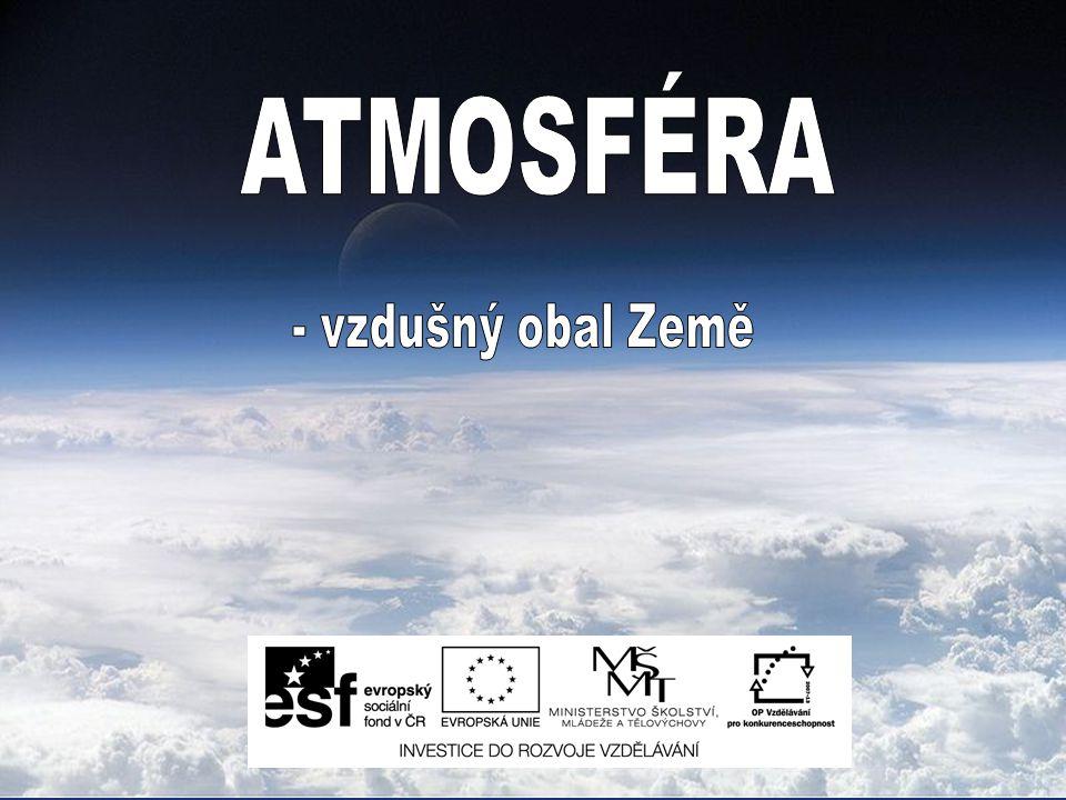 Atmosféra – Obaluje Zemi do výšky několika set kilometrů.