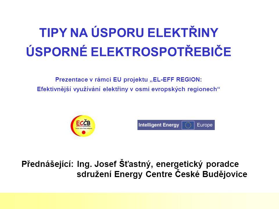 """TIPY NA ÚSPORU ELEKTŘINY ÚSPORNÉ ELEKTROSPOTŘEBIČE Prezentace v rámci EU projektu """"EL-EFF REGION: Efektivnější využívání elektřiny v osmi evropských r"""