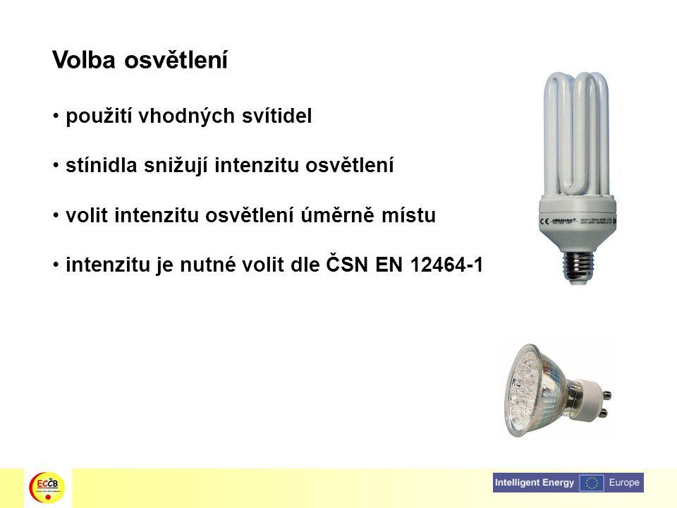 Volba osvětlení použití vhodných svítidel stínidla snižují intenzitu osvětlení volit intenzitu osvětlení úměrně místu intenzitu je nutné volit dle ČSN