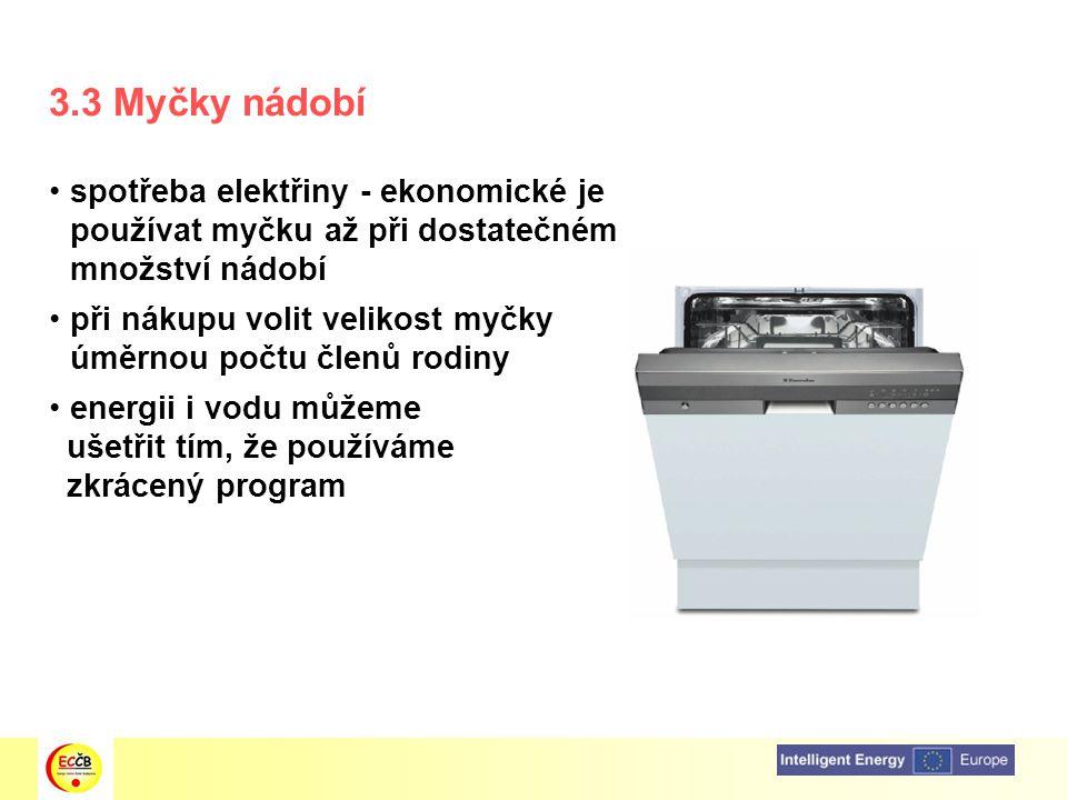 3.3 Myčky nádobí spotřeba elektřiny - ekonomické je používat myčku až při dostatečném množství nádobí při nákupu volit velikost myčky úměrnou počtu čl